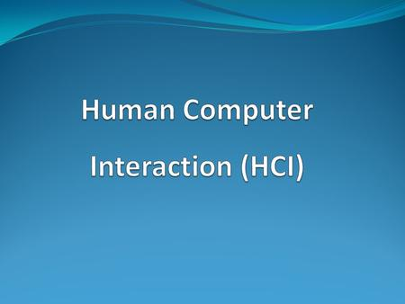 Human Computer Interaction (HCI)