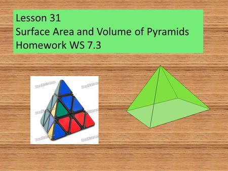 Lesson 31 Surface Area and Volume of Pyramids Homework WS 7.3.