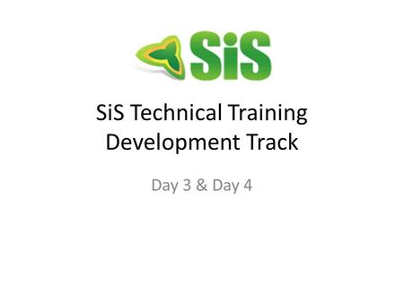 SiS Technical Training Development Track Day 3 & Day 4.