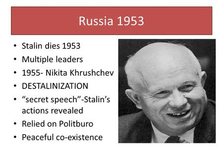 Russia 1953 Stalin dies 1953 Multiple leaders Nikita Khrushchev