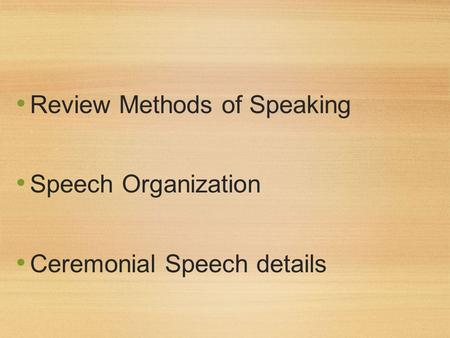 Review Methods of Speaking Speech Organization Ceremonial Speech details.