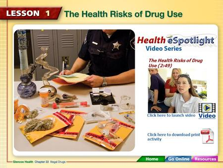 The Health Risks of Drug Use (2:49) Click here to launch video Click here to download print activity.