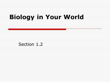 Biology in Your World Section 1.2.