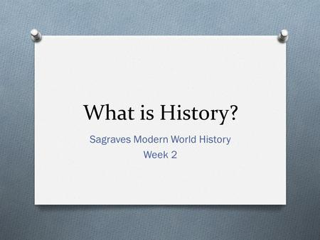 What is History? Sagraves Modern World History Week 2.