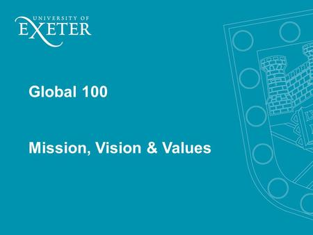 Global 100 Mission, Vision & Values. Mission We make the exceptional happen by challenging traditional thinking and defying conventional boundaries.