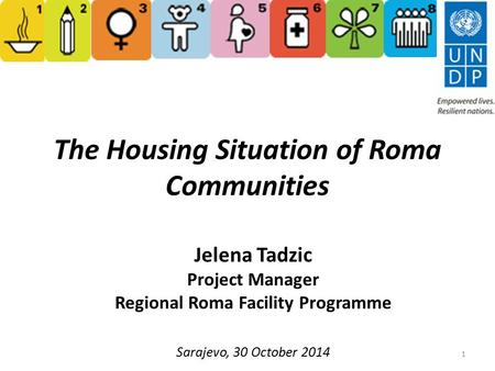 The Housing Situation of Roma Communities Jelena Tadzic Project Manager Regional Roma Facility Programme Sarajevo, 30 October 2014 1.