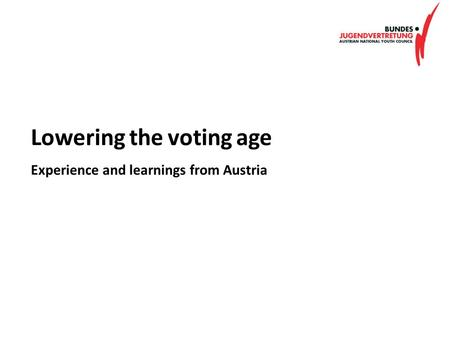 Lowering the voting age Experience and learnings from Austria.