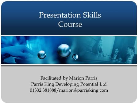 Presentation Skills Course Facilitated by Marion Parris Parris King Developing Potential Ltd 01332