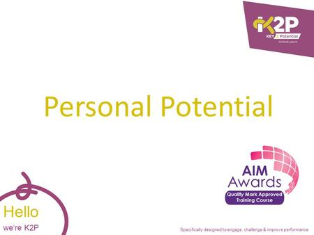 Specifically designed to engage, challenge & improve performance Hello we're K2P Personal Potential.