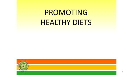 PROMOTING HEALTHY DIETS 1. easy-to-understand uses a familiar food plate model to convey right food group proportions per-meal basis to meet energy and.