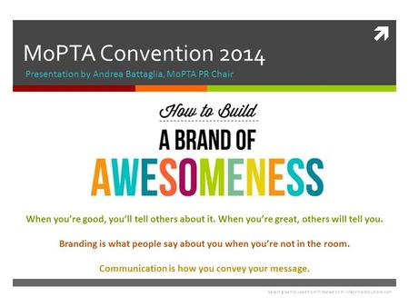  MoPTA Convention 2014 Presentation by Andrea Battaglia, MoPTA PR Chair When you're good, you'll tell others about it. When you're great, others will.