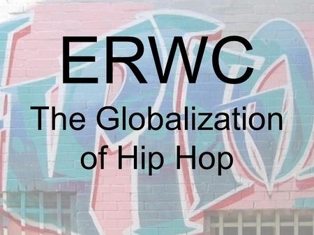 ERWC The Globalization of Hip Hop. Questions to Ask... SPEAKER: Is there someone identified as the speaker? Can you make some assumptions about this person?