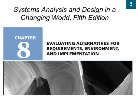 8 Systems Analysis and Design in a Changing World, Fifth Edition.