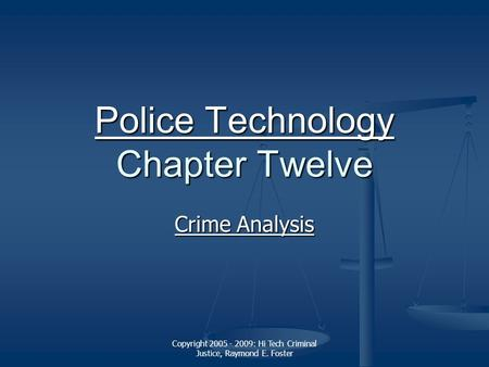 Copyright 2005 - 2009: Hi Tech Criminal Justice, Raymond E. Foster Police Technology Police Technology Chapter Twelve Police Technology Crime Analysis.