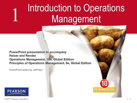 1 - 1© 2011 Pearson Education 1 1 Introduction to Operations Management PowerPoint presentation to accompany Heizer and Render Operations Management, 10e,