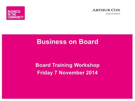 Www.bitc.org.uk Business on Board Board Training Workshop Friday 7 November 2014.