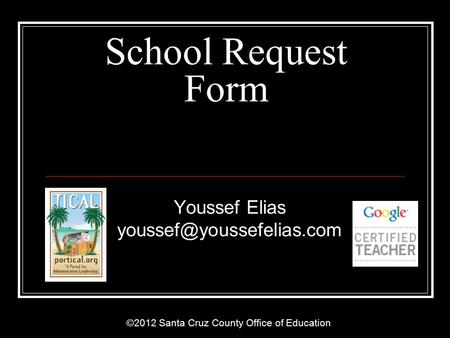 ©2012 Santa Cruz County Office of Education School Request Form Youssef Elias