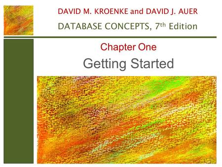 Getting Started Chapter One DATABASE CONCEPTS, 7th Edition