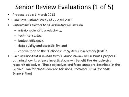 Senior Review Evaluations (1 of 5) Proposals due: 6 March 2015 Panel evaluations: Week of 22 April 2015 Performance factors to be evaluated will include.