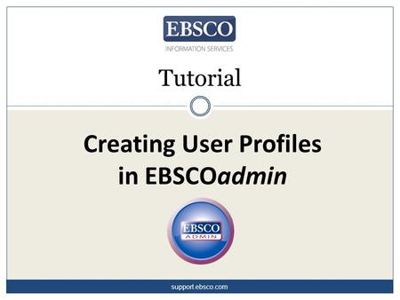 Creating User Profiles in EBSCOadmin Tutorial support.ebsco.com.