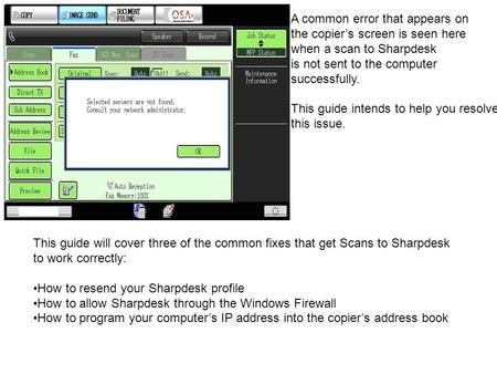 A common error that appears on the copier's screen is seen here when a scan to Sharpdesk is not sent to the computer successfully. This guide intends to.