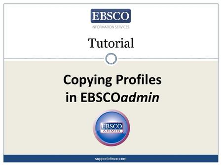 Copying Profiles in EBSCOadmin Tutorial support.ebsco.com.