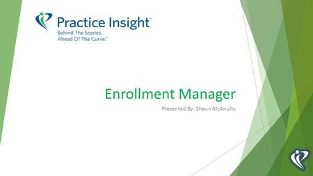 Enrollment Manager Presented By: Shaun McAnulty. ENROLLMENT MANAGER  Came about as an Enhancement request, users wanted a single location to track and.
