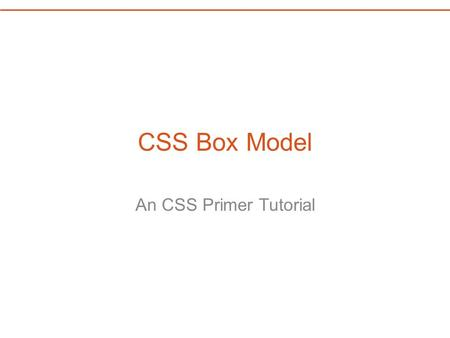 CSS Box Model An CSS Primer Tutorial. Project 04 Open Finder or Windows explorer and path the folder where you store your class project work. Make a copy.