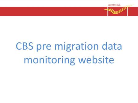 CBS pre migration data monitoring website. Application to collect data from post offices and track their preparedness Website link -