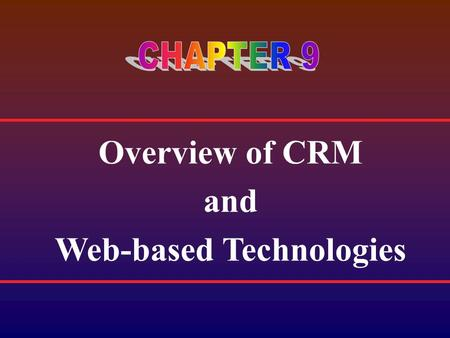 Overview of CRM and Web-based Technologies. The current business environment is a dynamic mix of growing competition, new and emerging channels, and changing.
