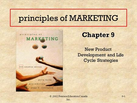 © 2002 Pearson Education Canada Inc. 9-1 principles of MARKETING Chapter 9 New Product Development and Life Cycle Strategies.
