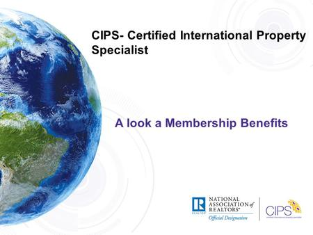 CIPS- Certified International Property Specialist A look a Membership Benefits.