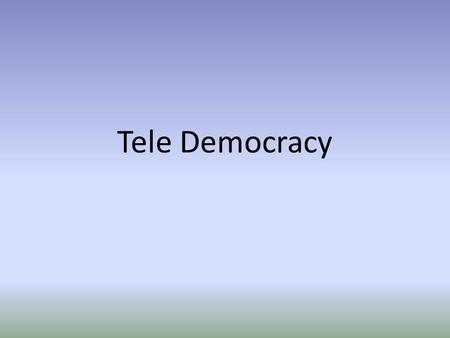 Tele Democracy.