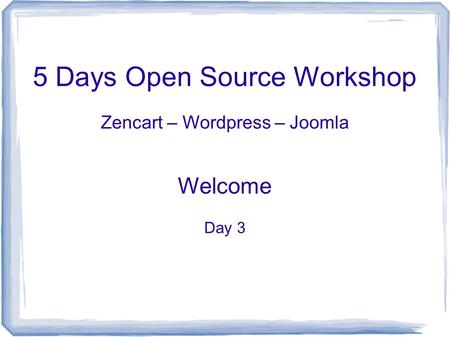 5 Days Open Source Workshop Zencart – Wordpress – Joomla Welcome Day 3.