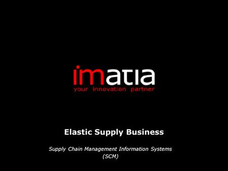 Elastic Supply Business Supply Chain Management Information Systems (SCM)