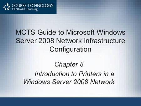 MCTS Guide to Microsoft Windows Server 2008 Network Infrastructure Configuration Chapter 8 Introduction to Printers in a Windows Server 2008 Network.