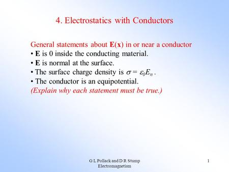 G L Pollack and D R Stump Electromagnetism 1 4. Electrostatics with Conductors General statements about E(x) in or near a conductor E is 0 inside the conducting.