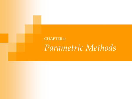 CHAPTER 4: Parametric Methods. Lecture Notes for E Alpaydın 2004 Introduction to Machine Learning © The MIT Press (V1.1) 2 Parametric Estimation Given.