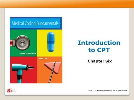 © 2013 The McGraw-Hill Companies, Inc. All rights reserved. Introduction to CPT Chapter Six.