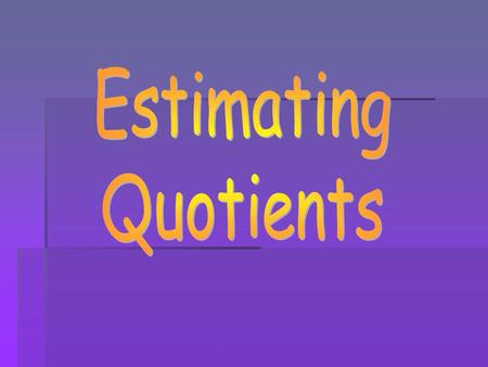 Estimating Quotients.