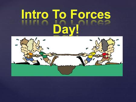 Volunteers?  A force can change the direction of an object.  Scientists express force using a unit called the Newton (N). One Newton of force is the.
