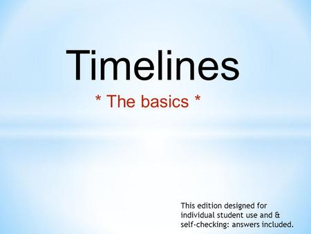 * The basics * Timelines This edition designed for individual student use and & self-checking: answers included.