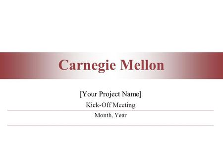 Carnegie Mellon [Your Project Name] Kick-Off Meeting Month, Year.