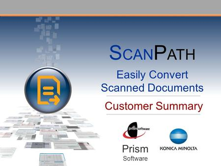 Customer Summary Prism Software S CAN P ATH Easily Convert Scanned Documents.