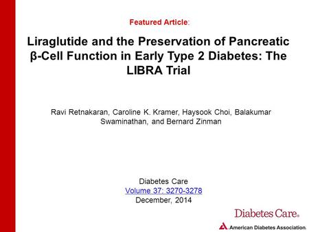 Liraglutide and the Preservation of Pancreatic β-Cell Function in Early Type 2 Diabetes: The LIBRA Trial Featured Article: Ravi Retnakaran, Caroline K.