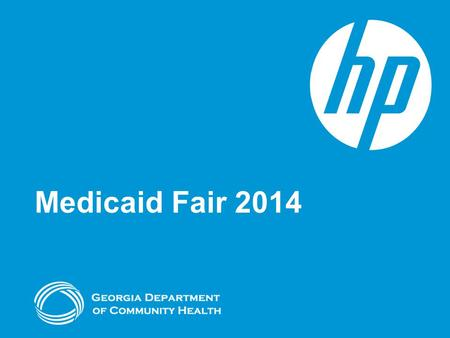 Medicaid Fair 2014. Agenda Dates & Locations Topics How to Register PSCC (Provider Services Contact Center) Frequently Asked Questions 2 © 2014 Hewlett-Packard.