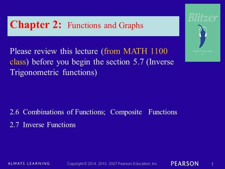 Chapter 2: Functions and Graphs Please review this lecture (from MATH 1100 class) before you begin the section 5.7 (Inverse Trigonometric functions) Copyright.