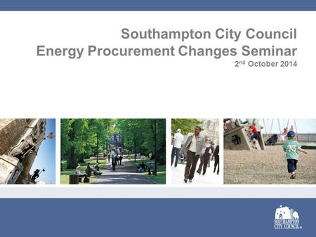 Southampton City Council Energy Procurement Changes Seminar 2 nd October 2014.