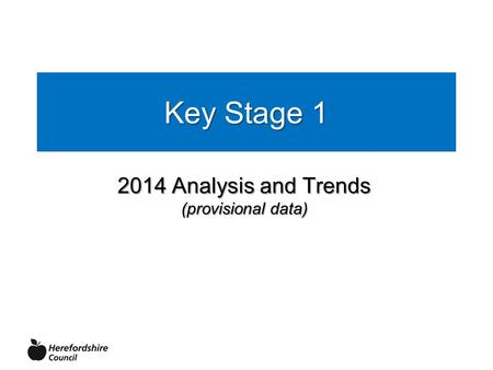 Key Stage 1 2014 Analysis and Trends (provisional data)