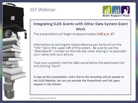 SST Webinar SLDS Webinar 9.30.20141 The presentation will begin at approximately 2:00 p.m. ET Information on joining the teleconference can be found on.